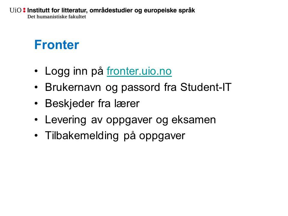 Fronter Logg inn på fronter.uio.nofronter.uio.no Brukernavn og passord fra Student-IT Beskjeder fra lærer Levering av oppgaver og eksamen Tilbakemelding på oppgaver