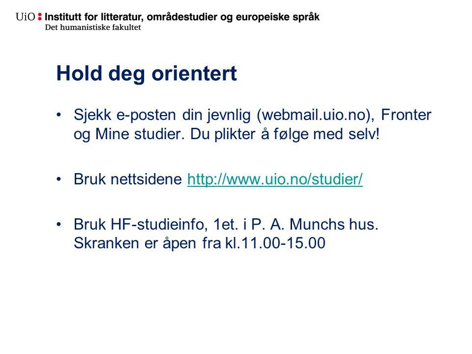 Hold deg orientert Sjekk e-posten din jevnlig (webmail.uio.no), Fronter og Mine studier.