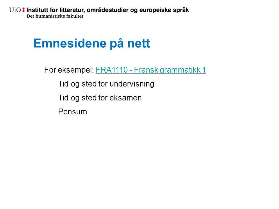 Emnesidene på nett For eksempel: FRA1110 - Fransk grammatikk 1FRA1110 - Fransk grammatikk 1 Tid og sted for undervisning Tid og sted for eksamen Pensum
