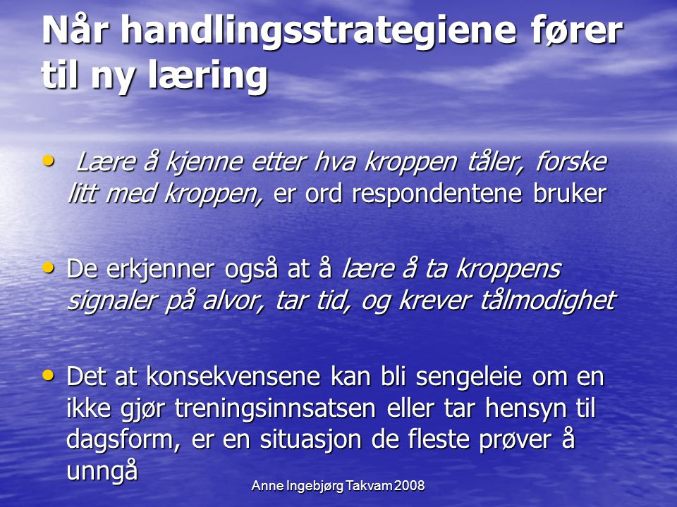 Anne Ingebjørg Takvam 2008 Når handlingsstrategiene fører til ny læring Lære å kjenne etter hva kroppen tåler, forske litt med kroppen, er ord respond