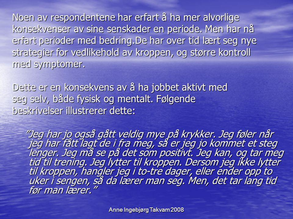 Anne Ingebjørg Takvam 2008 Noen av respondentene har erfart å ha mer alvorlige konsekvenser av sine senskader en periode. Men har nå erfart perioder m