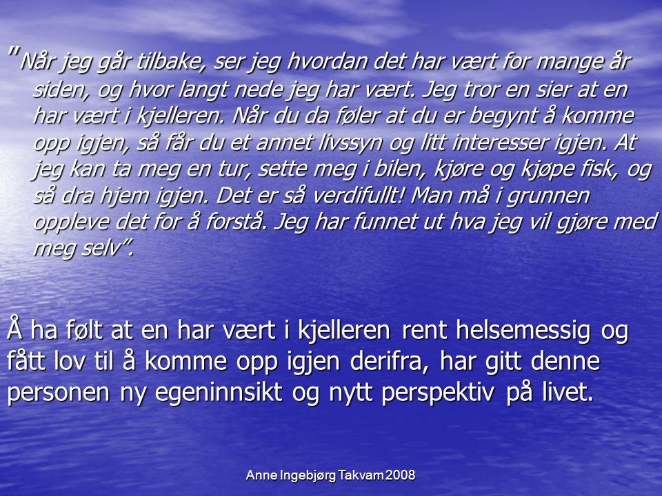 """Anne Ingebjørg Takvam 2008 """" Når jeg går tilbake, ser jeg hvordan det har vært for mange år siden, og hvor langt nede jeg har vært. Jeg tror en sier a"""