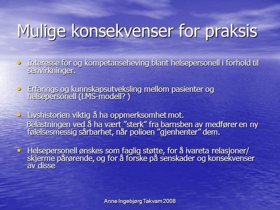 Anne Ingebjørg Takvam 2008 Mulige konsekvenser for praksis Interesse for og kompetanseheving blant helsepersonell i forhold til senvirkninger. Interes