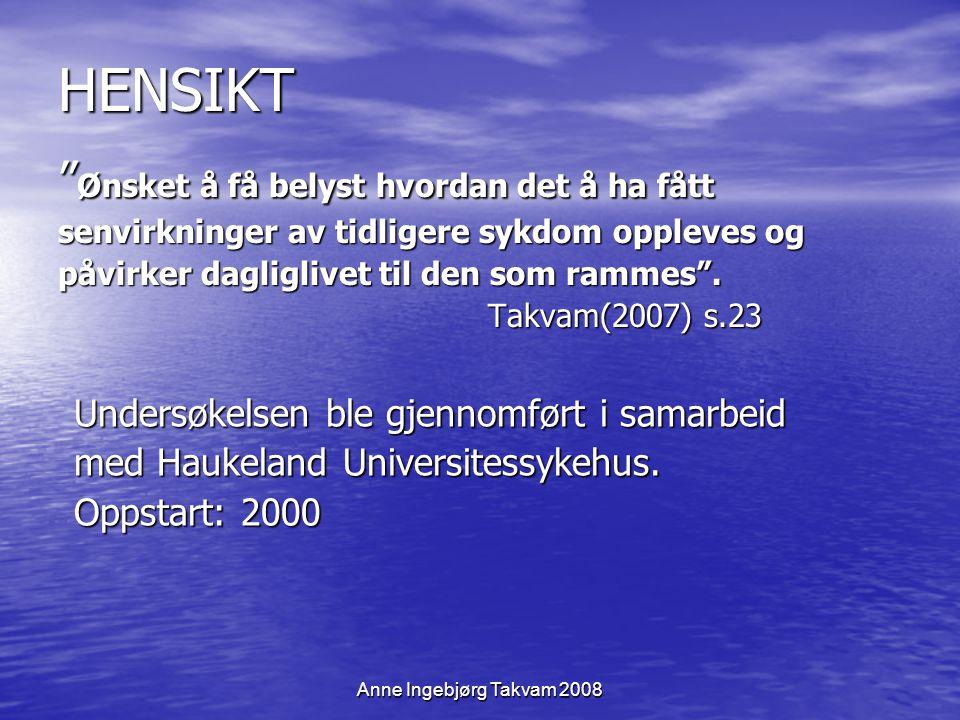 """HENSIKT """" Ønsket å få belyst hvordan det å ha fått senvirkninger av tidligere sykdom oppleves og påvirker dagliglivet til den som rammes"""". Takvam(2007"""