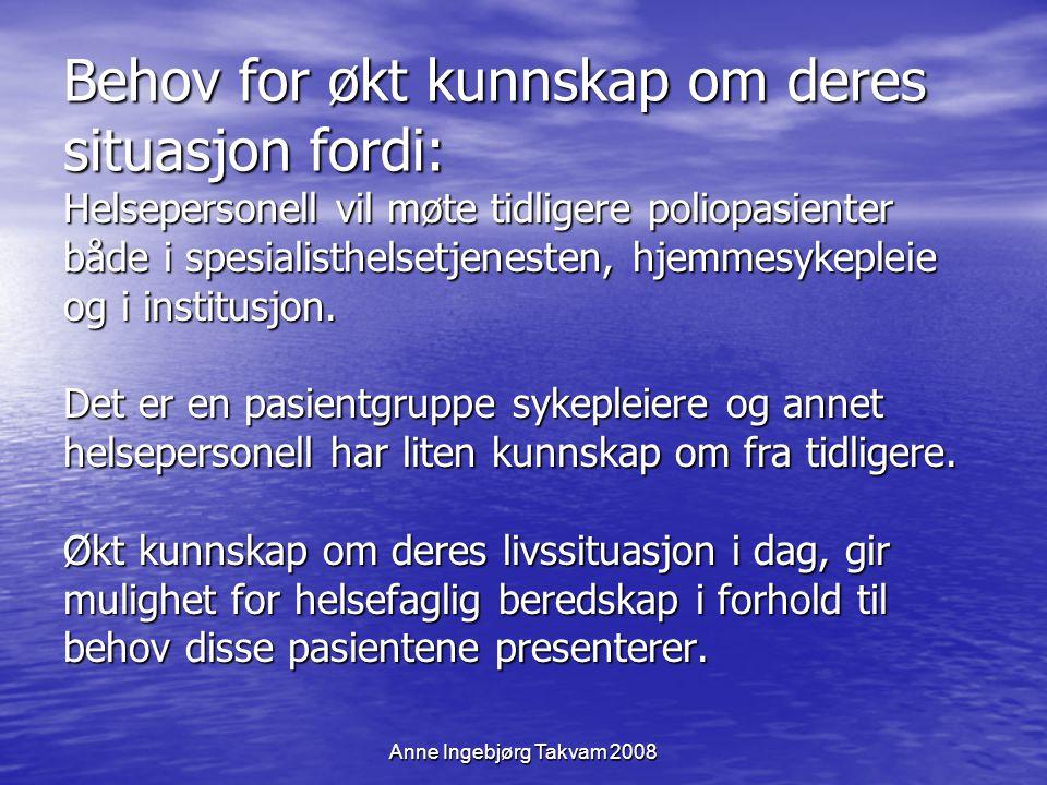 Anne Ingebjørg Takvam 2008 Behov for økt kunnskap om deres situasjon fordi: Helsepersonell vil møte tidligere poliopasienter både i spesialisthelsetje