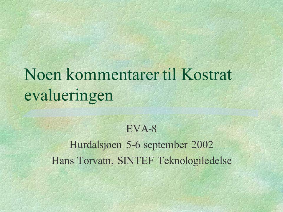 Noen kommentarer til Kostrat evalueringen EVA-8 Hurdalsjøen 5-6 september 2002 Hans Torvatn, SINTEF Teknologiledelse