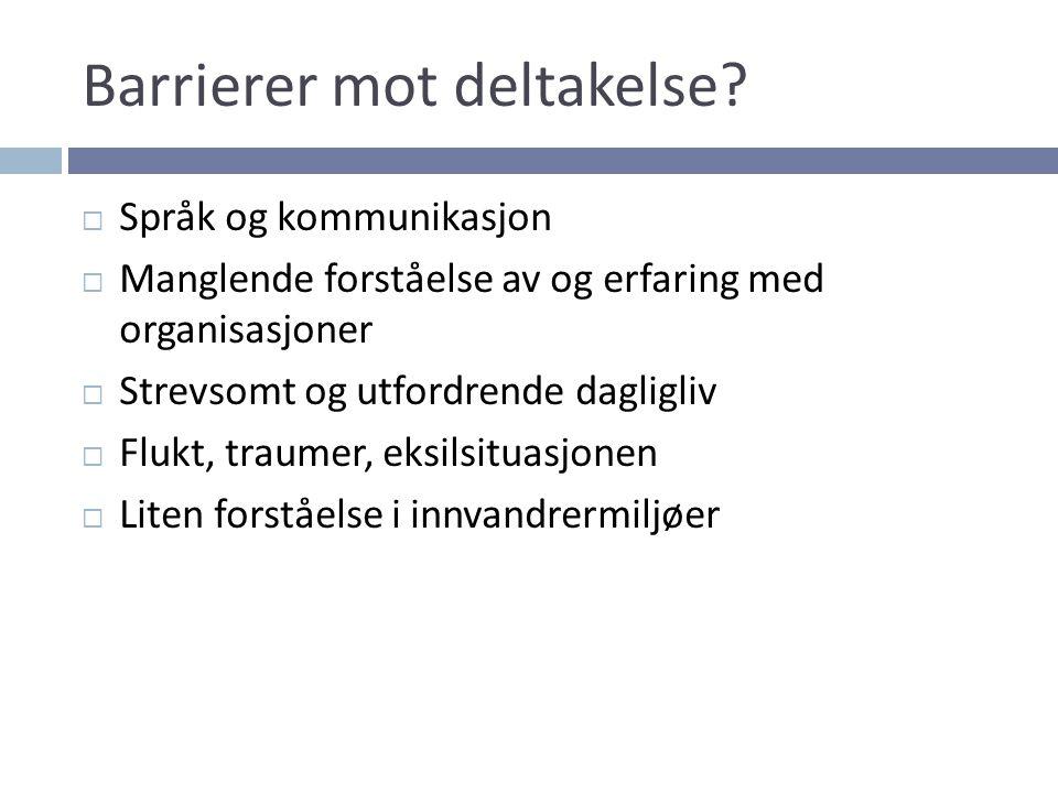 Barrierer mot deltakelse?  Språk og kommunikasjon  Manglende forståelse av og erfaring med organisasjoner  Strevsomt og utfordrende dagligliv  Flu