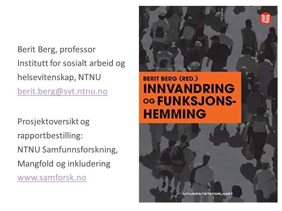 Berit Berg, professor Institutt for sosialt arbeid og helsevitenskap, NTNU berit.berg@svt.ntnu.no Prosjektoversikt og rapportbestilling: NTNU Samfunns