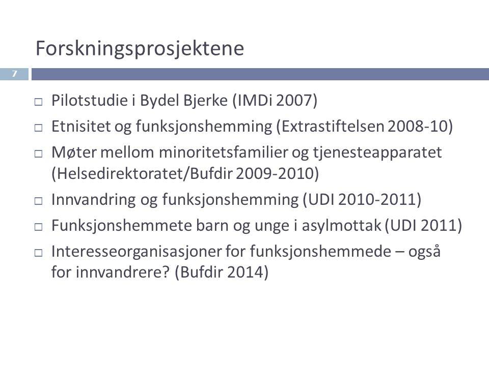 7 Forskningsprosjektene  Pilotstudie i Bydel Bjerke (IMDi 2007)  Etnisitet og funksjonshemming (Extrastiftelsen 2008-10)  Møter mellom minoritetsfamilier og tjenesteapparatet (Helsedirektoratet/Bufdir 2009-2010)  Innvandring og funksjonshemming (UDI 2010-2011)  Funksjonshemmete barn og unge i asylmottak (UDI 2011)  Interesseorganisasjoner for funksjonshemmede – også for innvandrere.