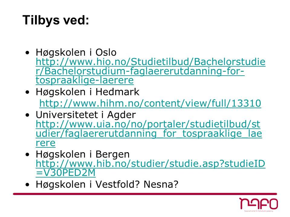 Tilbys ved: Høgskolen i Oslo http://www.hio.no/Studietilbud/Bachelorstudie r/Bachelorstudium-faglaererutdanning-for- tospraaklige-laerere http://www.h