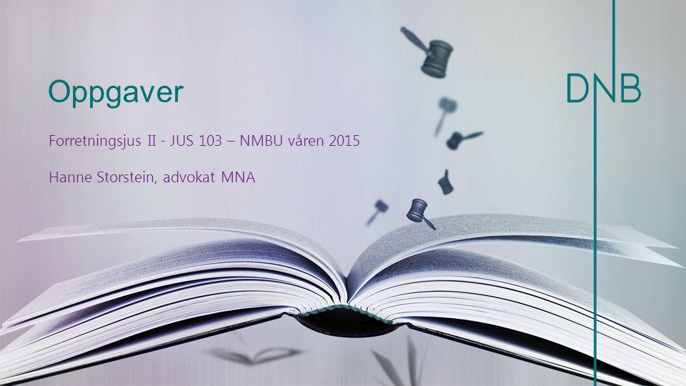Oppgaver Forretningsjus II - JUS 103 – NMBU våren 2015 Hanne Storstein, advokat MNA