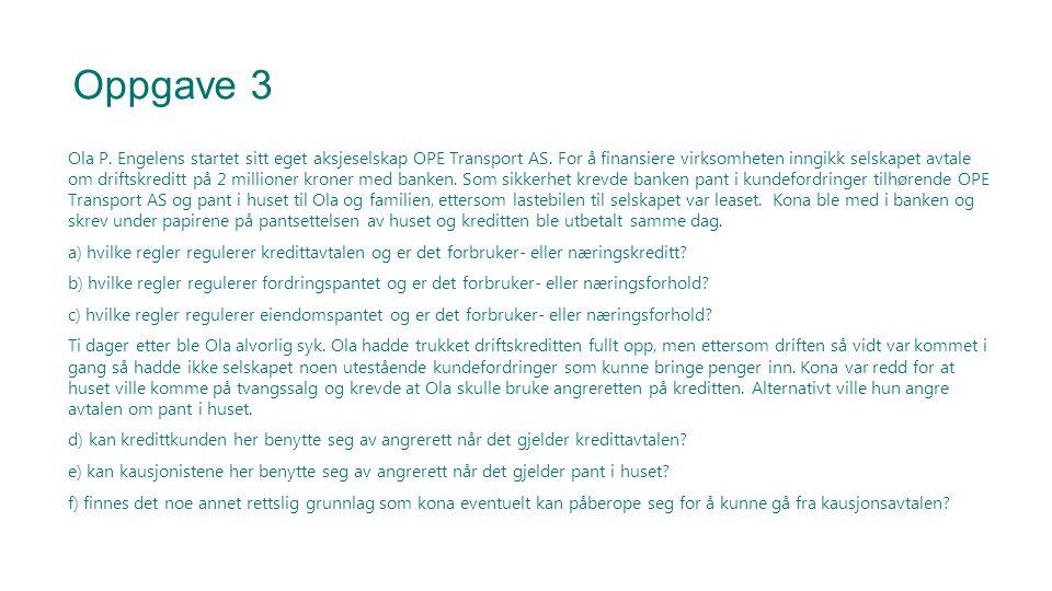 Oppgave 3 Ola P. Engelens startet sitt eget aksjeselskap OPE Transport AS. For å finansiere virksomheten inngikk selskapet avtale om driftskreditt på