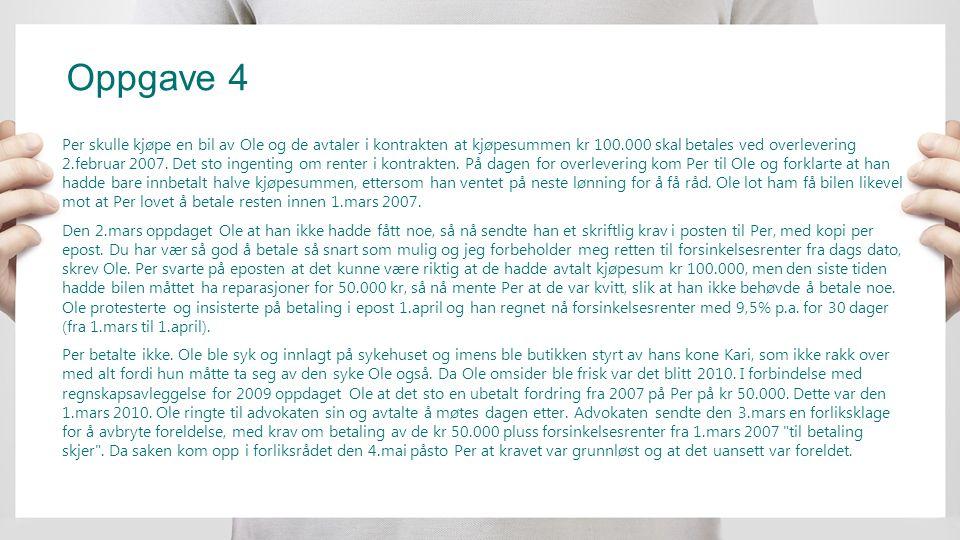 Oppgave 4 Per skulle kjøpe en bil av Ole og de avtaler i kontrakten at kjøpesummen kr 100.000 skal betales ved overlevering 2.februar 2007. Det sto in