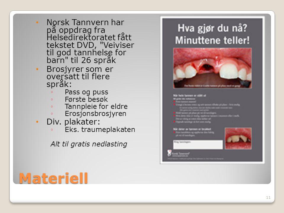 Materiell Norsk Tannvern har på oppdrag fra Helsedirektoratet fått tekstet DVD, Veiviser til god tannhelse for barn til 26 språk Brosjyrer som er oversatt til flere språk: ◦ Pass og puss ◦ Første besøk ◦ Tannpleie for eldre ◦ Erosjonsbrosjyren Div.