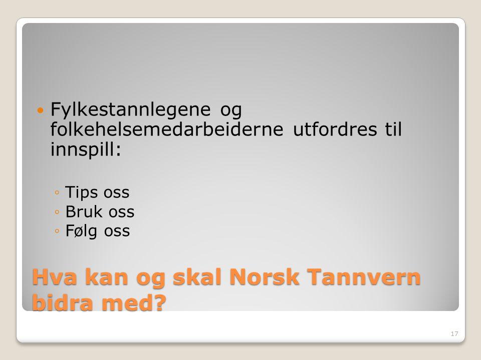 Hva kan og skal Norsk Tannvern bidra med? Fylkestannlegene og folkehelsemedarbeiderne utfordres til innspill: ◦Tips oss ◦Bruk oss ◦Følg oss 17
