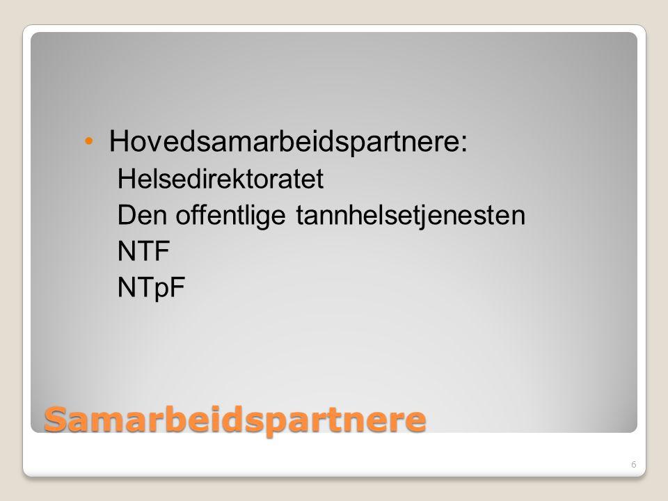 Samarbeidspartnere Hovedsamarbeidspartnere: Helsedirektoratet Den offentlige tannhelsetjenesten NTF NTpF 6