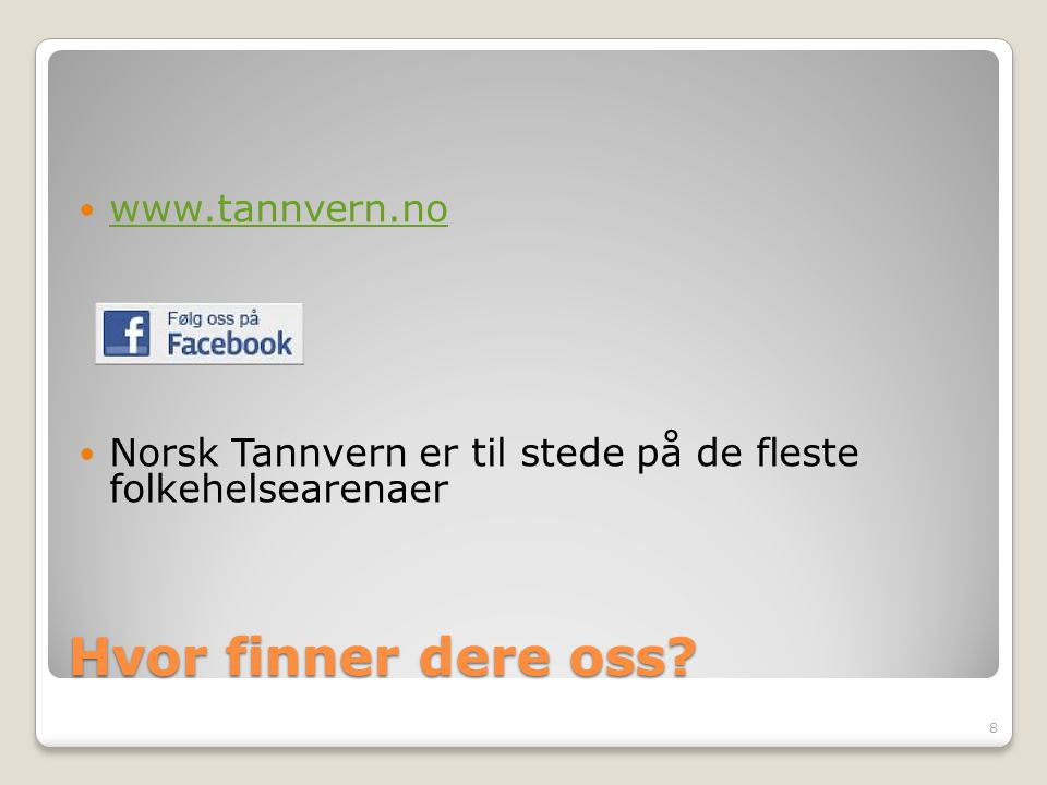 Hvor finner dere oss www.tannvern.no Norsk Tannvern er til stede på de fleste folkehelsearenaer 8