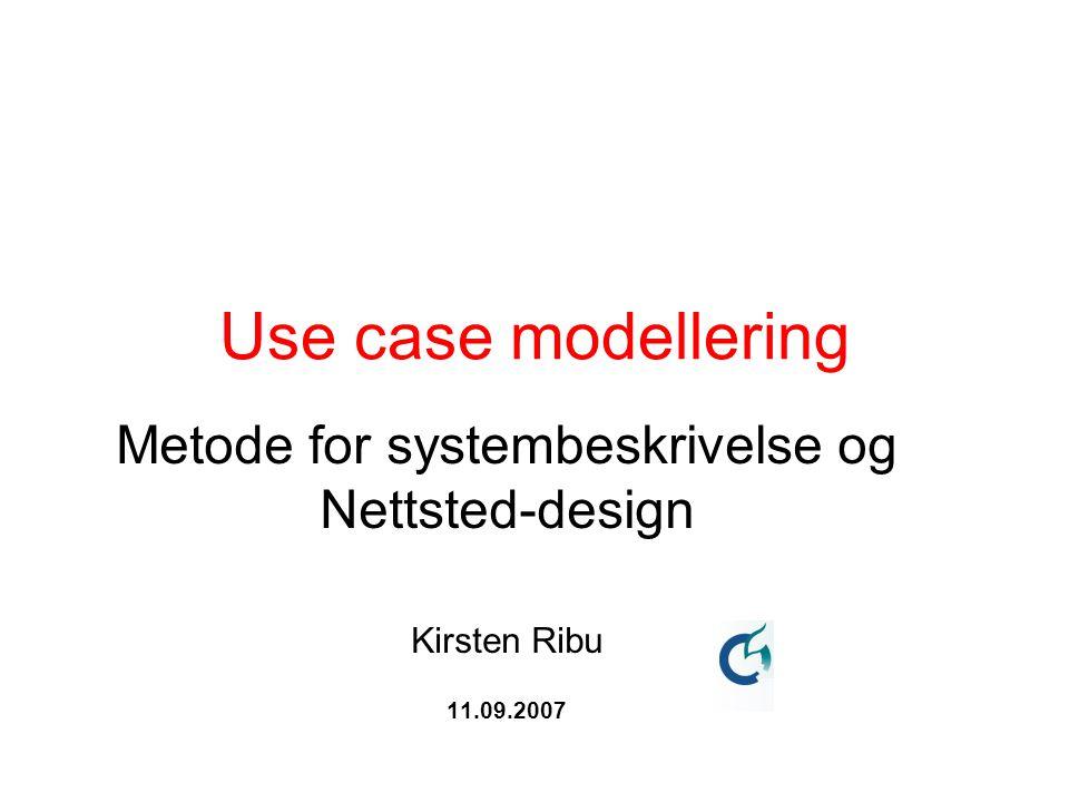 Use case modellering Metode for systembeskrivelse og Nettsted-design Kirsten Ribu 11.09.2007