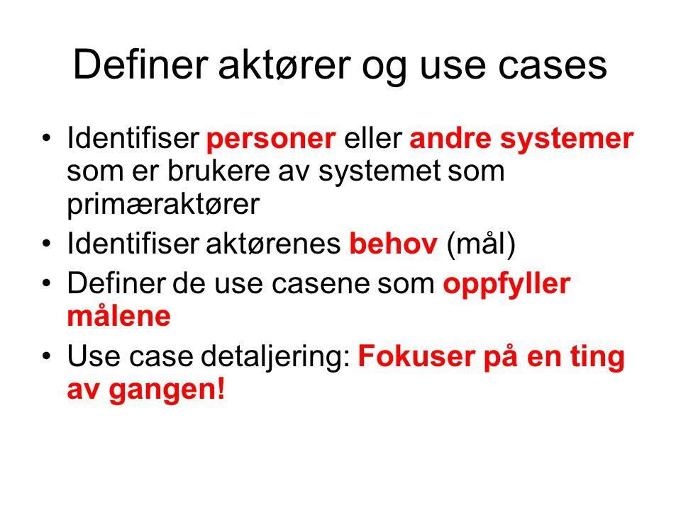 Definer aktører og use cases Identifiser personer eller andre systemer som er brukere av systemet som primæraktører Identifiser aktørenes behov (mål)