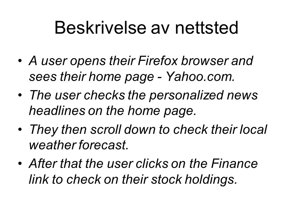 Beskrivelse av nettsted A user opens their Firefox browser and sees their home page - Yahoo.com. The user checks the personalized news headlines on th