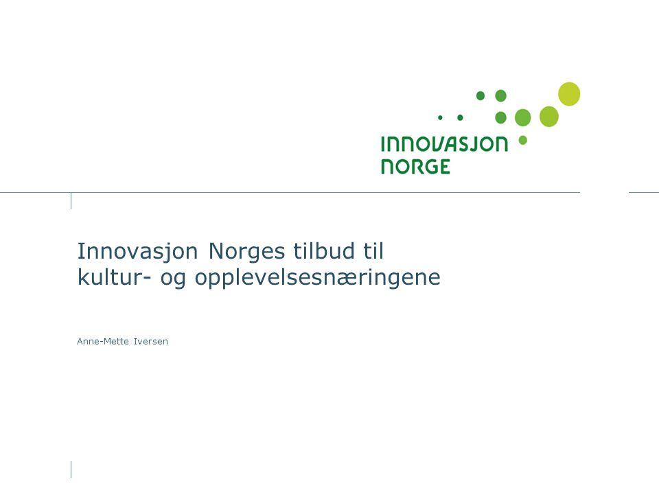 Hva snakke om Kort om Innovasjon Norge Innovasjon Norges engasjement innen kultur og opplevelse Sektorsatsing på kultur og opplevelse Hvorfor egen satsing Hva inneholder satsingen Hvordan søke Innovasjon Norge
