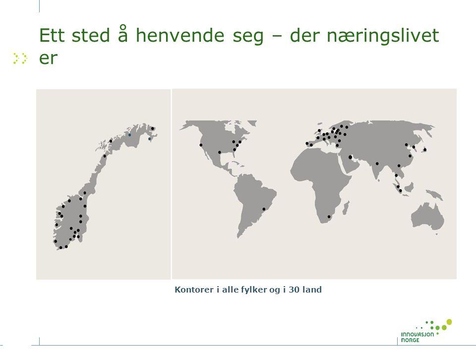 Ett sted å henvende seg – der næringslivet er Kontorer i alle fylker og i 30 land