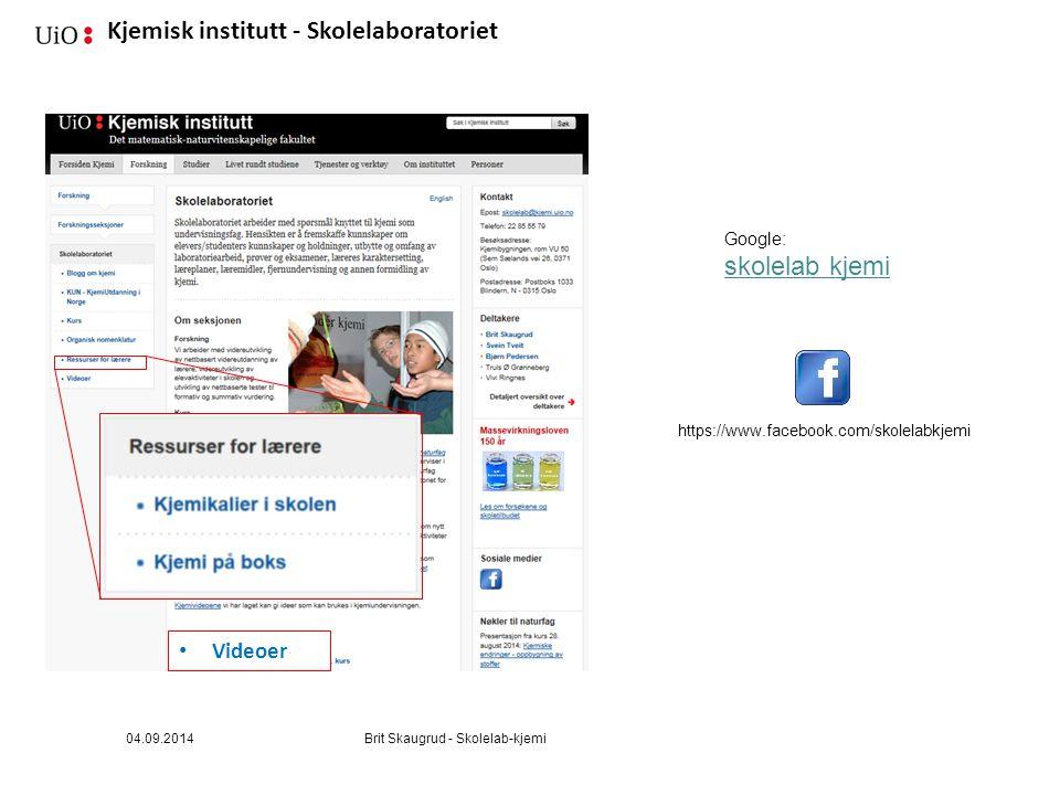 Kjemisk institutt - Skolelaboratoriet 04.09.2014Brit Skaugrud - Skolelab-kjemi Google: skolelab kjemi https://www.facebook.com/skolelabkjemi Videoer