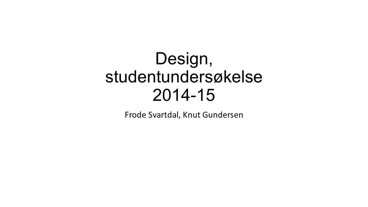 Design, studentundersøkelse 2014-15 Frode Svartdal, Knut Gundersen