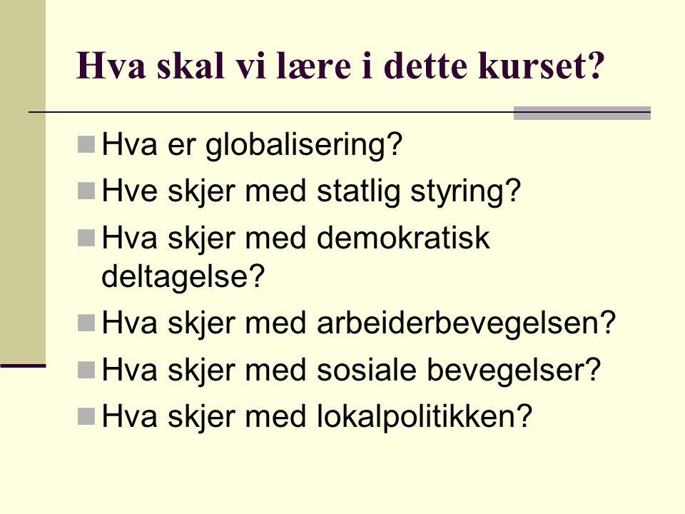 Hva skal vi lære i dette kurset.Hva er globalisering.