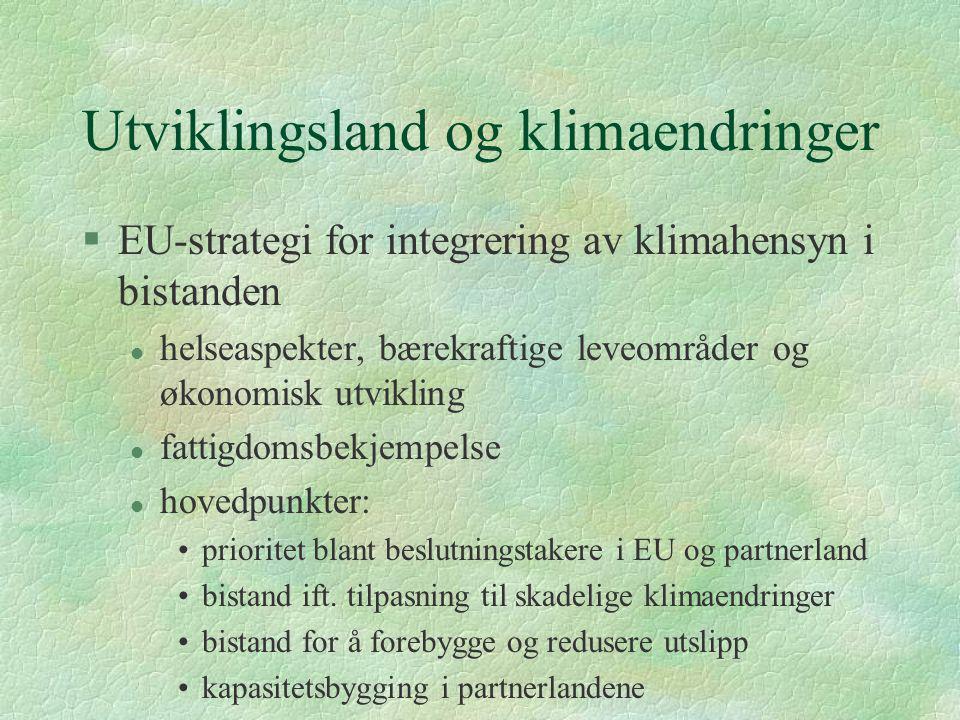 Utviklingsland og klimaendringer §EU-strategi for integrering av klimahensyn i bistanden l helseaspekter, bærekraftige leveområder og økonomisk utvikling l fattigdomsbekjempelse l hovedpunkter: prioritet blant beslutningstakere i EU og partnerland bistand ift.