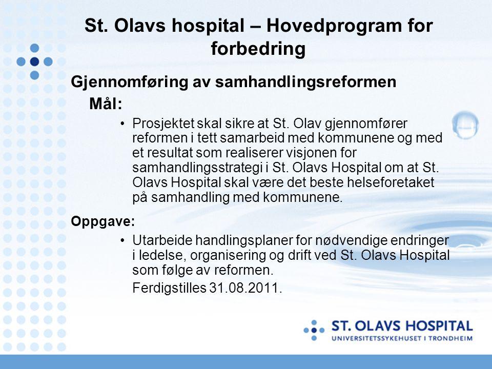 St. Olavs hospital – Hovedprogram for forbedring Gjennomføring av samhandlingsreformen Mål: Prosjektet skal sikre at St. Olav gjennomfører reformen i