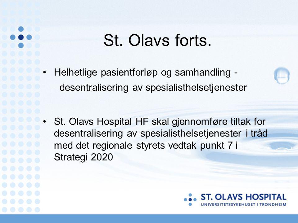 St. Olavs forts. Helhetlige pasientforløp og samhandling - desentralisering av spesialisthelsetjenester St. Olavs Hospital HF skal gjennomføre tiltak