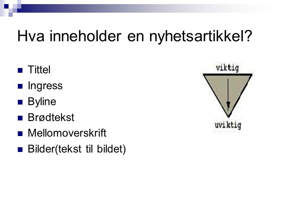 Hva inneholder en nyhetsartikkel? Tittel Ingress Byline Brødtekst Mellomoverskrift Bilder(tekst til bildet)