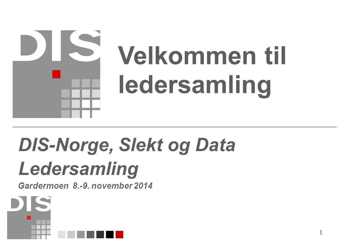 1 Velkommen til ledersamling DIS-Norge, Slekt og Data Ledersamling Gardermoen 8.-9. november 2014