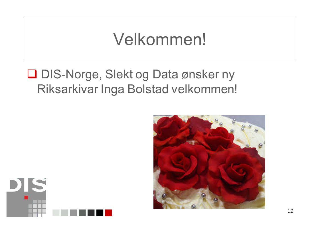 12 Velkommen!  DIS-Norge, Slekt og Data ønsker ny Riksarkivar Inga Bolstad velkommen!