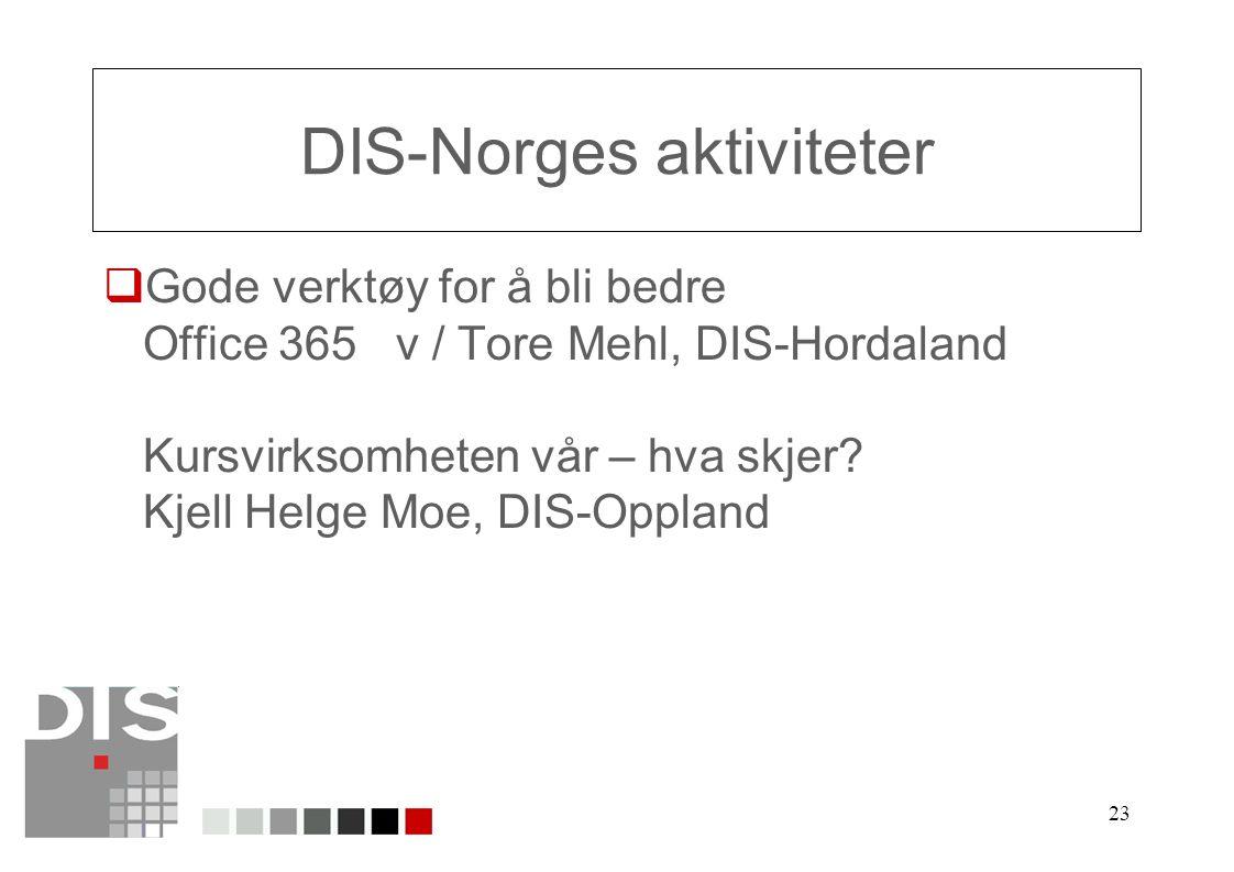 23 DIS-Norges aktiviteter  Gode verktøy for å bli bedre Office 365 v / Tore Mehl, DIS-Hordaland Kursvirksomheten vår – hva skjer.