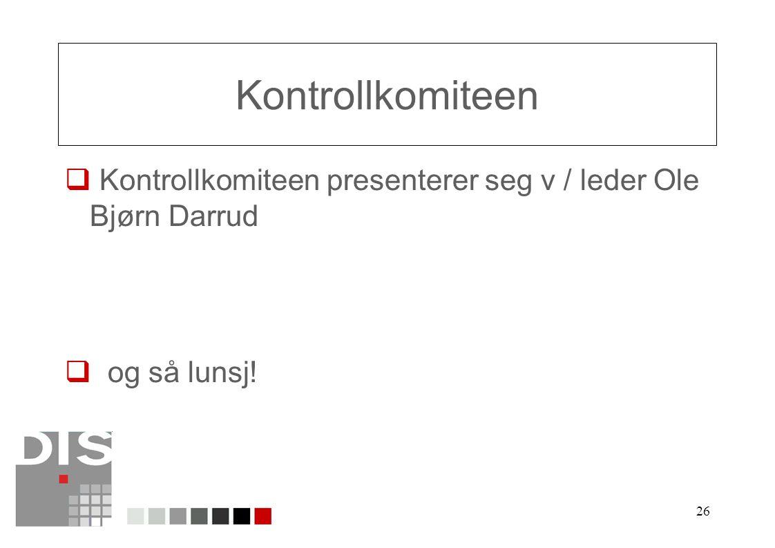26 Kontrollkomiteen  Kontrollkomiteen presenterer seg v / leder Ole Bjørn Darrud  og så lunsj!