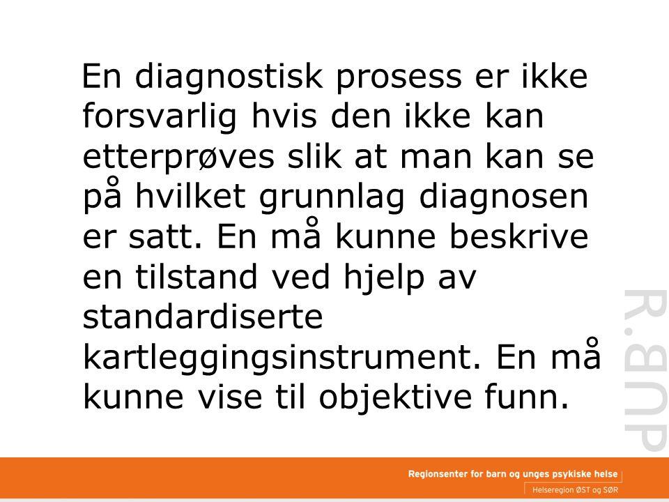 En diagnostisk prosess er ikke forsvarlig hvis den ikke kan etterprøves slik at man kan se på hvilket grunnlag diagnosen er satt. En må kunne beskrive
