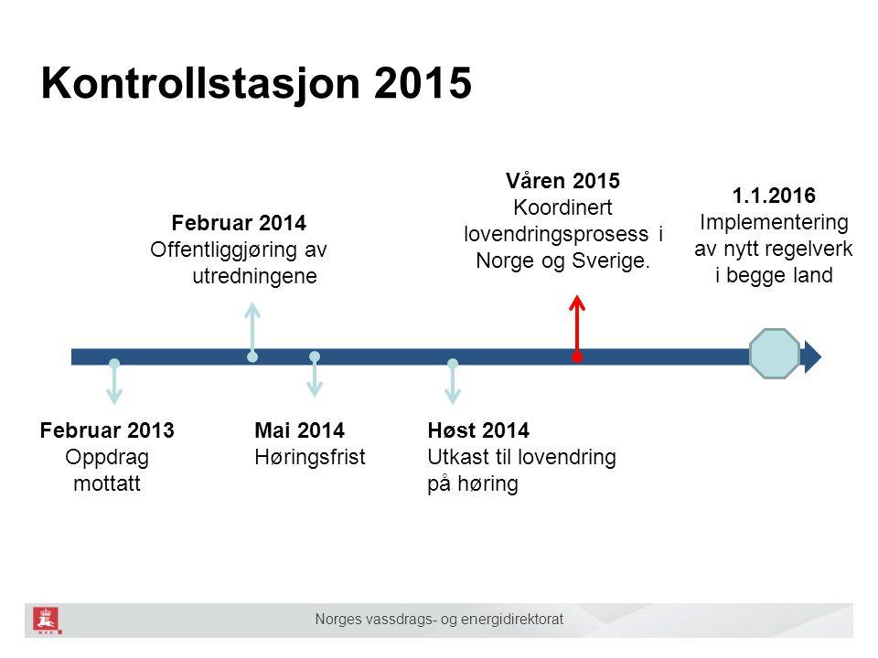 Norges vassdrags- og energidirektorat Kontrollstasjon 2015 Februar 2013 Oppdrag mottatt Februar 2014 Offentliggjøring av utredningene Mai 2014 Hørings