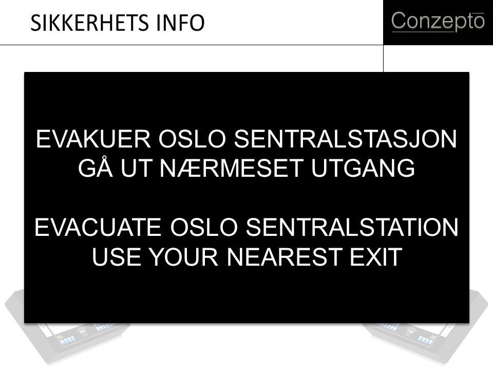 EVAKUER OSLO SENTRALSTASJON GÅ UT NÆRMESET UTGANG EVACUATE OSLO SENTRALSTATION USE YOUR NEAREST EXIT EVAKUER OSLO SENTRALSTASJON GÅ UT NÆRMESET UTGANG EVACUATE OSLO SENTRALSTATION USE YOUR NEAREST EXIT