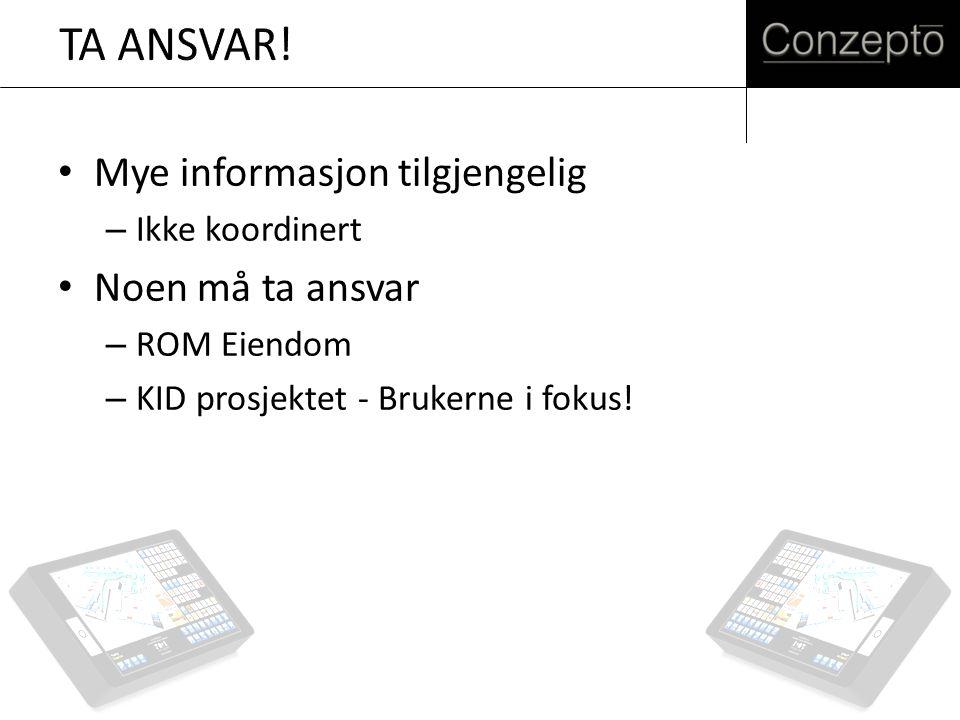 Mye informasjon tilgjengelig – Ikke koordinert Noen må ta ansvar – ROM Eiendom – KID prosjektet - Brukerne i fokus!
