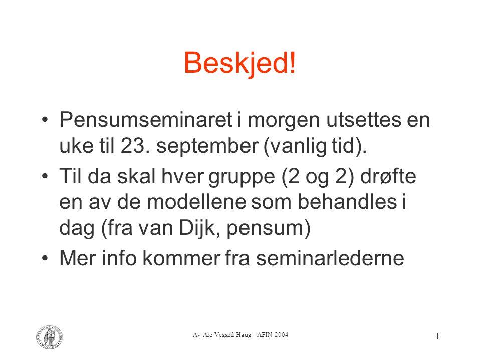 Av Are Vegard Haug – AFIN 2004 1 Beskjed! Pensumseminaret i morgen utsettes en uke til 23. september (vanlig tid). Til da skal hver gruppe (2 og 2) dr