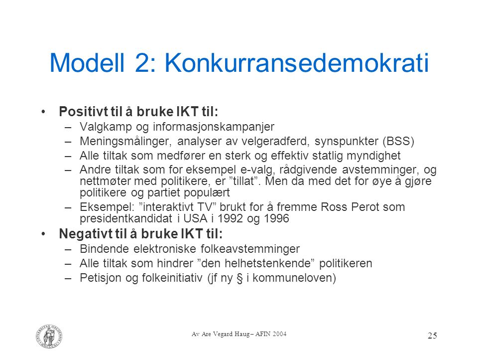 Av Are Vegard Haug – AFIN 2004 25 Modell 2: Konkurransedemokrati Positivt til å bruke IKT til: –Valgkamp og informasjonskampanjer –Meningsmålinger, an