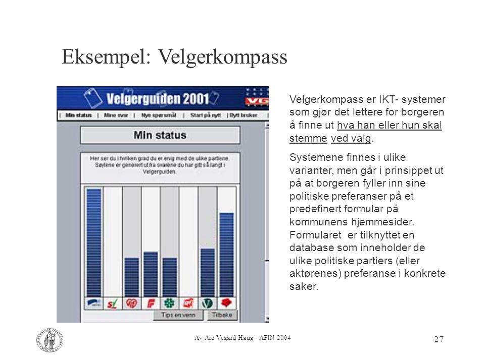 Av Are Vegard Haug – AFIN 2004 27 Eksempel: Velgerkompass Velgerkompass er IKT- systemer som gjør det lettere for borgeren å finne ut hva han eller hu