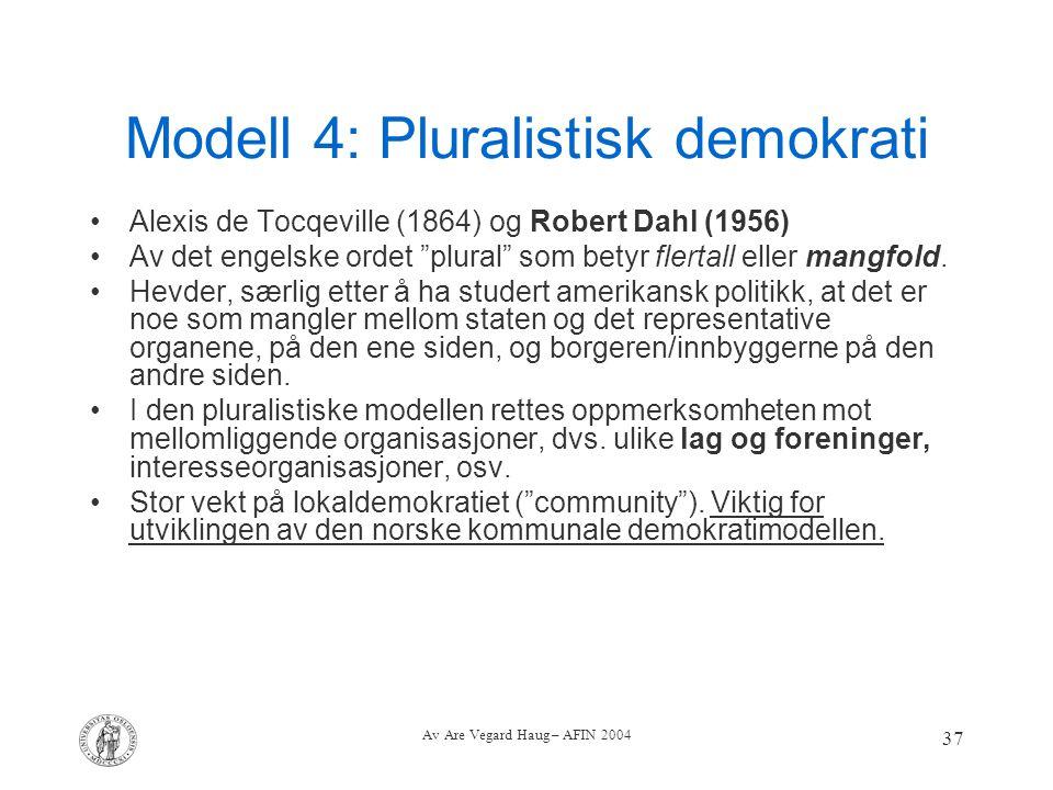"""Av Are Vegard Haug – AFIN 2004 37 Modell 4: Pluralistisk demokrati Alexis de Tocqeville (1864) og Robert Dahl (1956) Av det engelske ordet """"plural"""" so"""