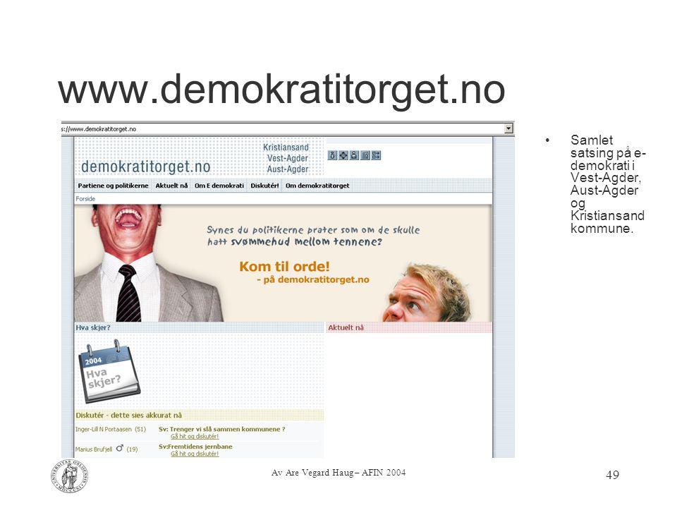 Av Are Vegard Haug – AFIN 2004 49 www.demokratitorget.no Samlet satsing på e- demokrati i Vest-Agder, Aust-Agder og Kristiansand kommune.