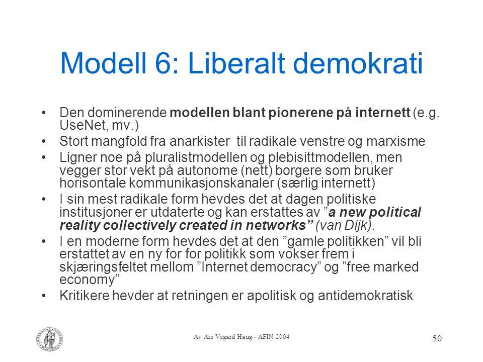 Av Are Vegard Haug – AFIN 2004 50 Modell 6: Liberalt demokrati Den dominerende modellen blant pionerene på internett (e.g. UseNet, mv.) Stort mangfold