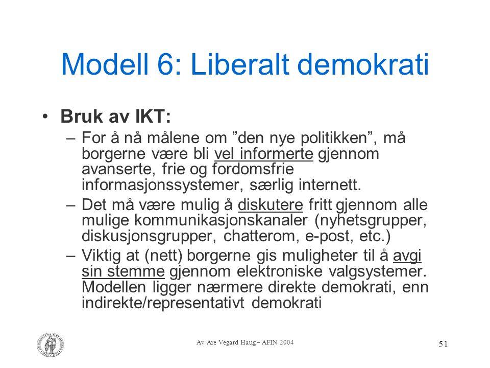 """Av Are Vegard Haug – AFIN 2004 51 Modell 6: Liberalt demokrati Bruk av IKT: –For å nå målene om """"den nye politikken"""", må borgerne være bli vel informe"""