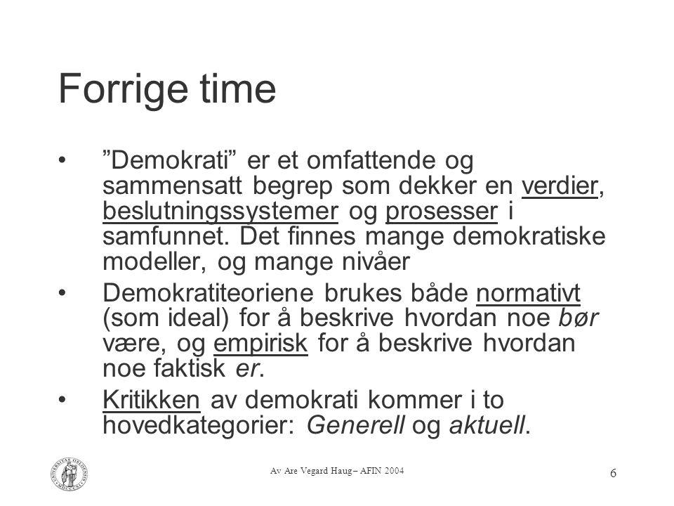 """Av Are Vegard Haug – AFIN 2004 6 Forrige time """"Demokrati"""" er et omfattende og sammensatt begrep som dekker en verdier, beslutningssystemer og prosesse"""