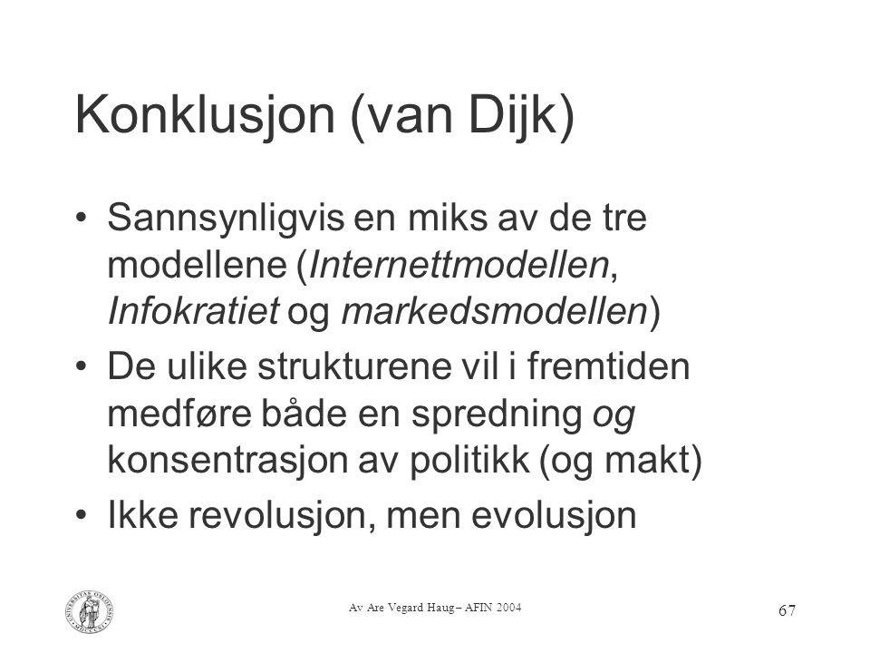 Av Are Vegard Haug – AFIN 2004 67 Konklusjon (van Dijk) Sannsynligvis en miks av de tre modellene (Internettmodellen, Infokratiet og markedsmodellen)